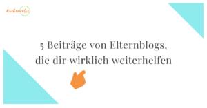 Read more about the article 5 Beiträge von Elternblogs die dir wirklich weiterhelfen – Teil 1