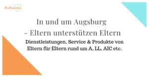 In und um Augsburg – Eltern unterstützen Eltern [Übersicht Leistungskatalog]