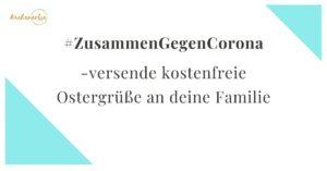 Read more about the article Kostenlose Ostergrüße an die Familie – mit der Aktion #ZusammenGegenCorona [werbung]