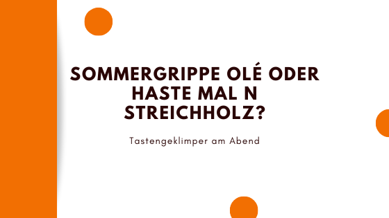 Read more about the article Sommergrippe Olé oder haste mal n Streichholz?