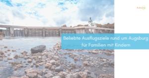 Read more about the article 60 Beliebte Ausflugsziele rund um Augsburg für Familien mit Kindern