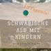 Schwäbische Alb mit Kindern - 10 Topziele